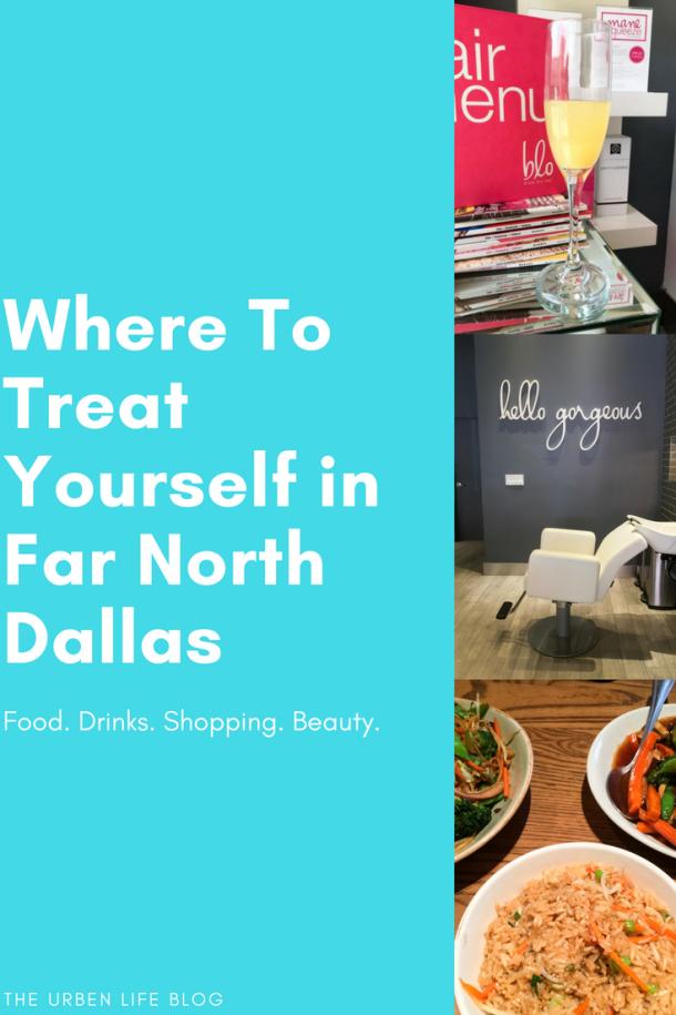 Where To Treat Yourself in Far North Dallas